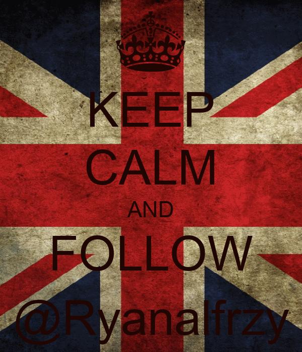 KEEP CALM AND FOLLOW @Ryanalfrzy