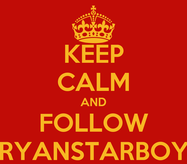 KEEP CALM AND FOLLOW RYANSTARBOY