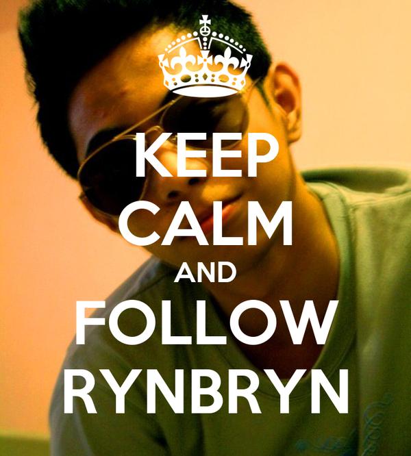 KEEP CALM AND FOLLOW RYNBRYN