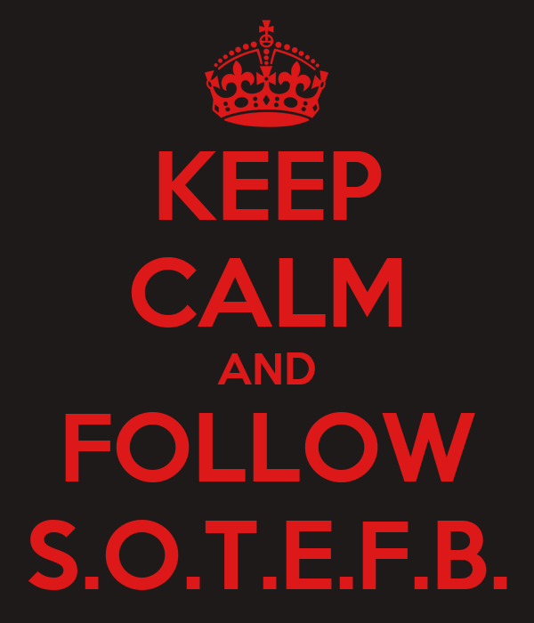KEEP CALM AND FOLLOW S.O.T.E.F.B.