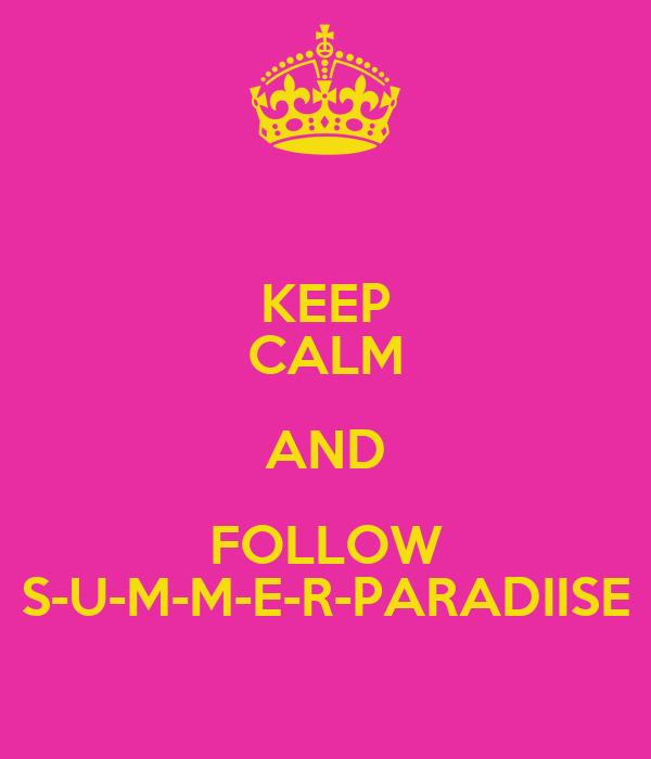 KEEP CALM AND FOLLOW S-U-M-M-E-R-PARADIISE