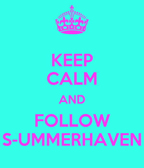 KEEP CALM AND FOLLOW S-UMMERHAVEN