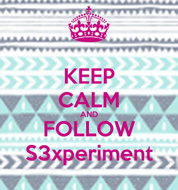 KEEP CALM AND FOLLOW S3xperiment