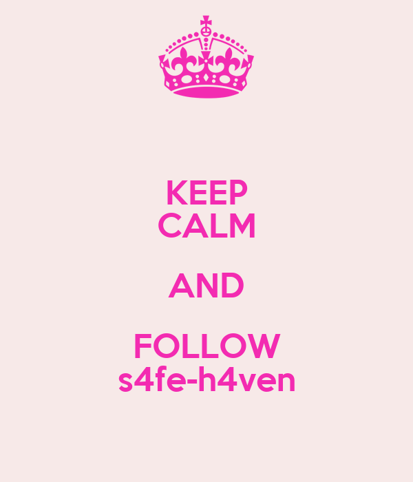 KEEP CALM AND FOLLOW s4fe-h4ven