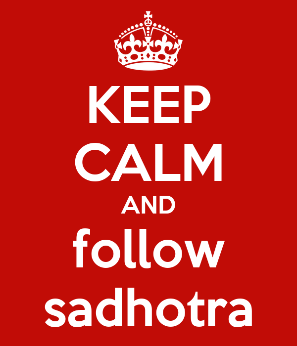 KEEP CALM AND follow sadhotra