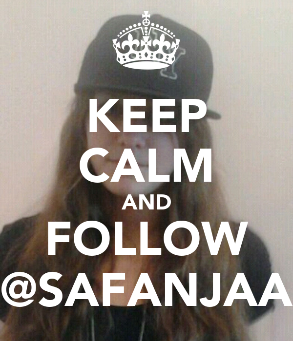 KEEP CALM AND FOLLOW @SAFANJAA