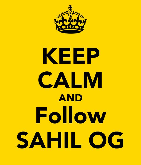 KEEP CALM AND Follow SAHIL OG