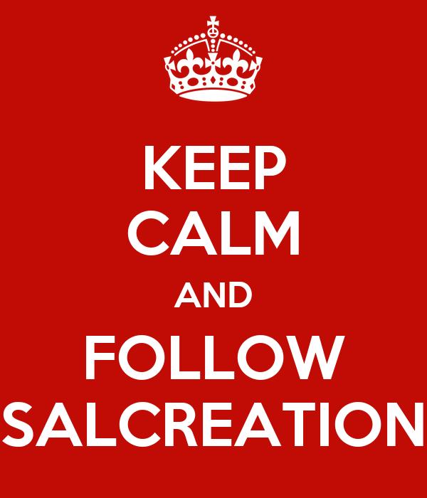 KEEP CALM AND FOLLOW SALCREATION
