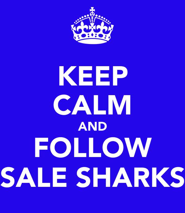KEEP CALM AND FOLLOW SALE SHARKS