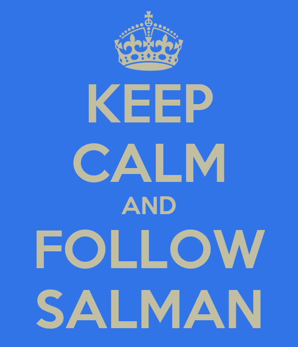 KEEP CALM AND FOLLOW SALMAN