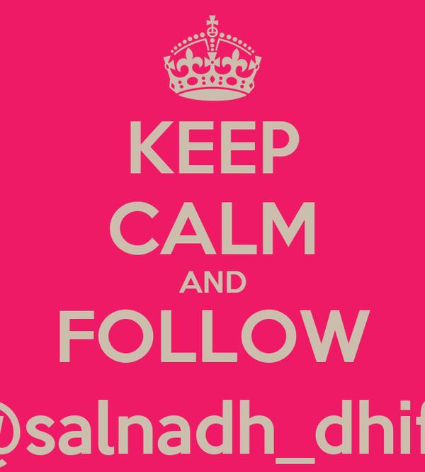 KEEP CALM AND FOLLOW @salnadh_dhifa