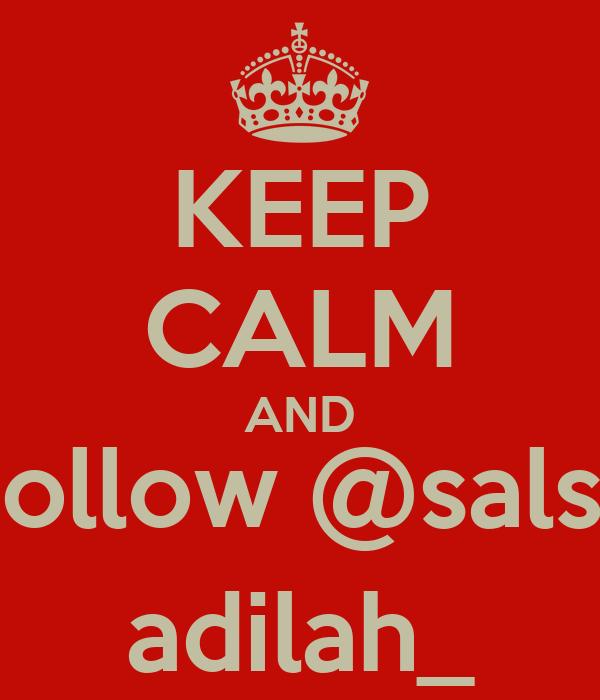 KEEP CALM AND Follow @salsa adilah_