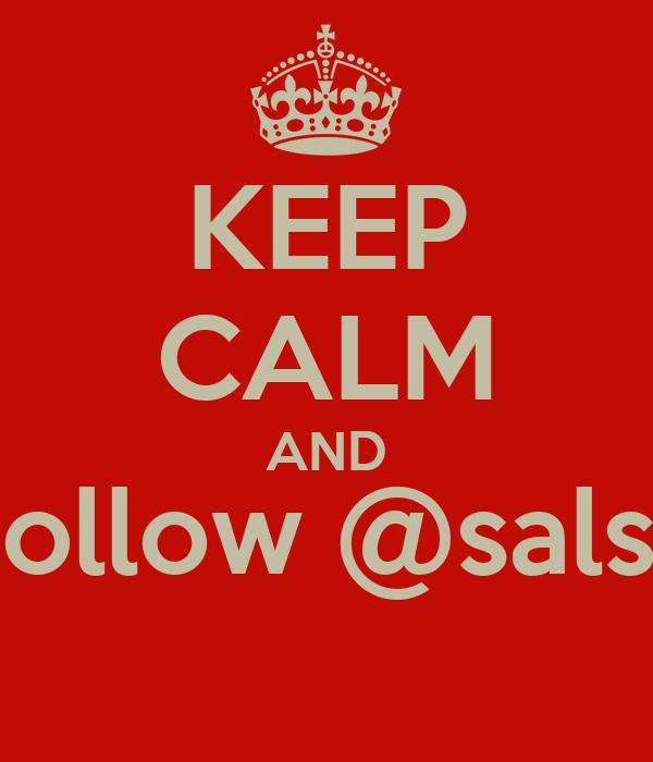 KEEP CALM AND Follow @salsa
