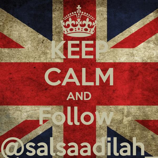 KEEP CALM AND Follow  @salsaadilah_