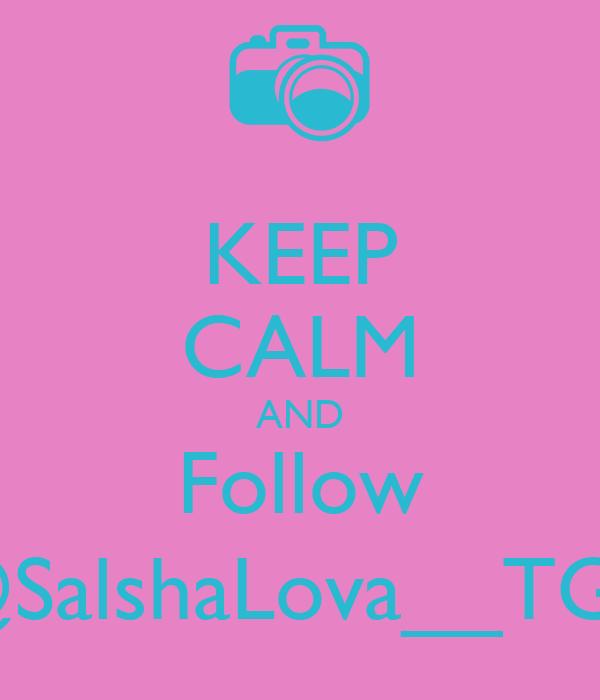 KEEP CALM AND Follow @SalshaLova__TGR