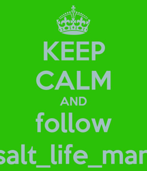 KEEP CALM AND follow salt_life_man