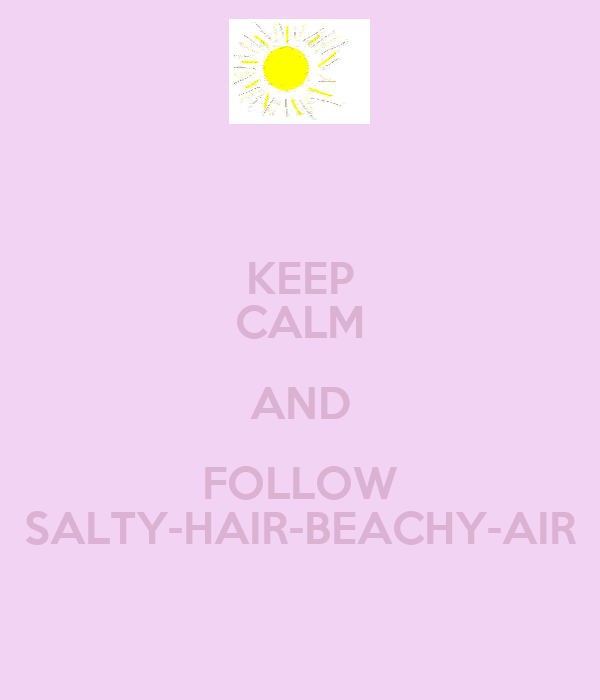 KEEP CALM AND FOLLOW SALTY-HAIR-BEACHY-AIR