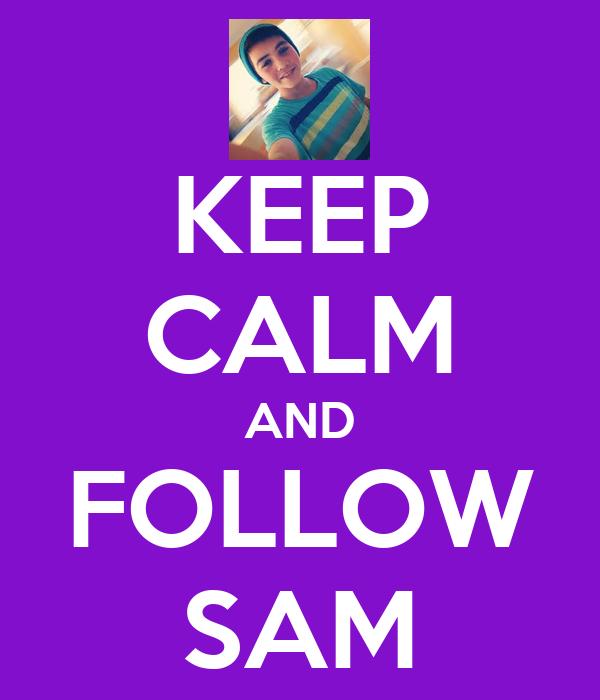 KEEP CALM AND FOLLOW SAM