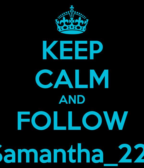 KEEP CALM AND FOLLOW @Samantha_2205