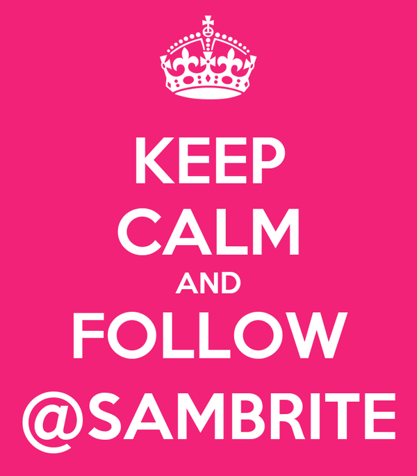 KEEP CALM AND FOLLOW @SAMBRITE