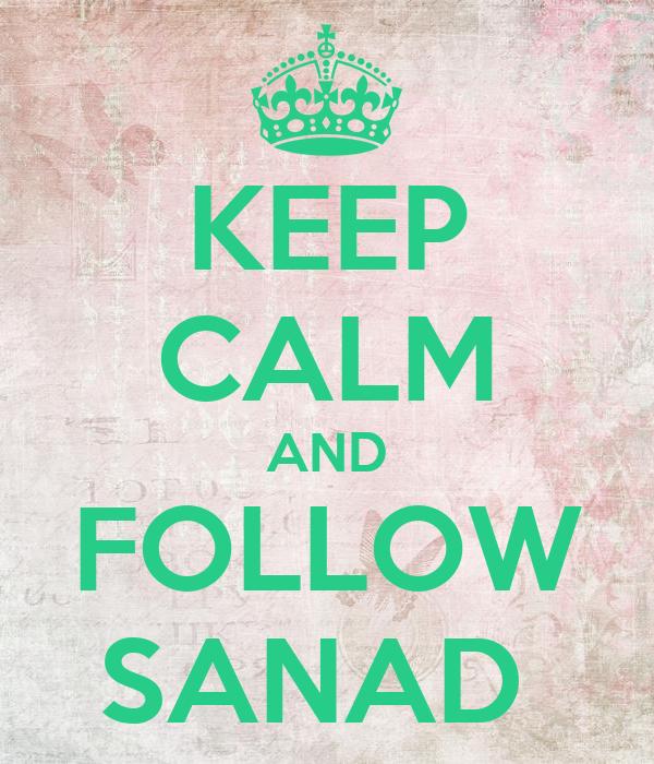 KEEP CALM AND FOLLOW SANAD