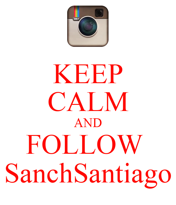 KEEP CALM AND FOLLOW  SanchSantiago