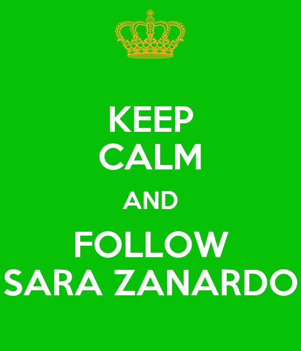 KEEP CALM AND FOLLOW SARA ZANARDO