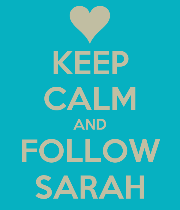 KEEP CALM AND FOLLOW SARAH