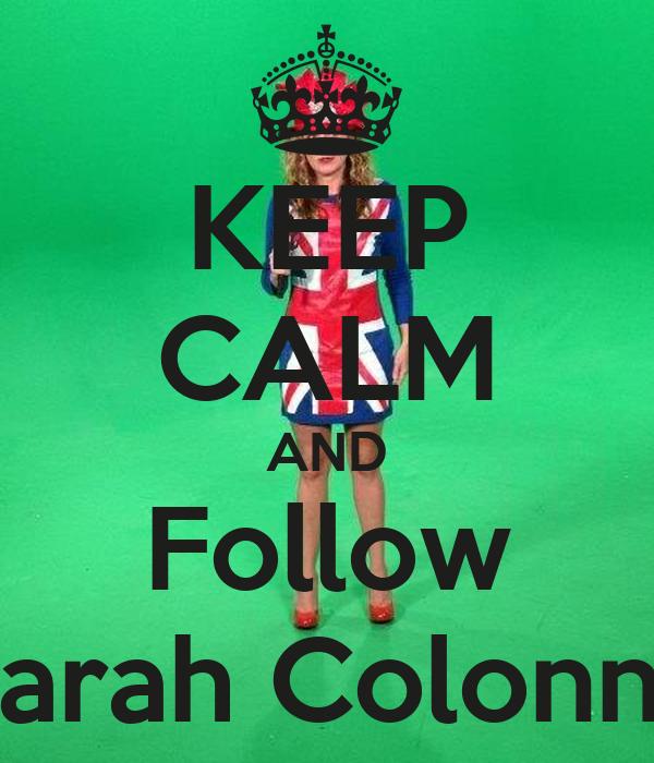 KEEP CALM AND Follow Sarah Colonna