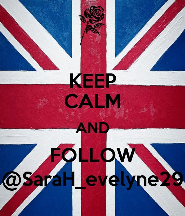 KEEP CALM AND FOLLOW @SaraH_evelyne29
