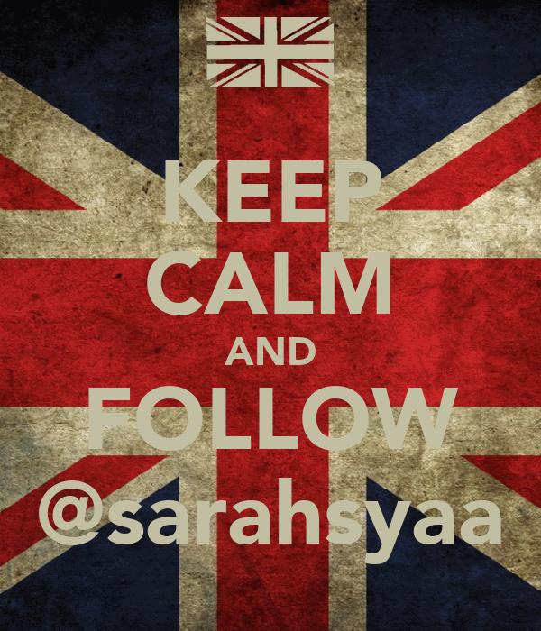 KEEP CALM AND FOLLOW @sarahsyaa