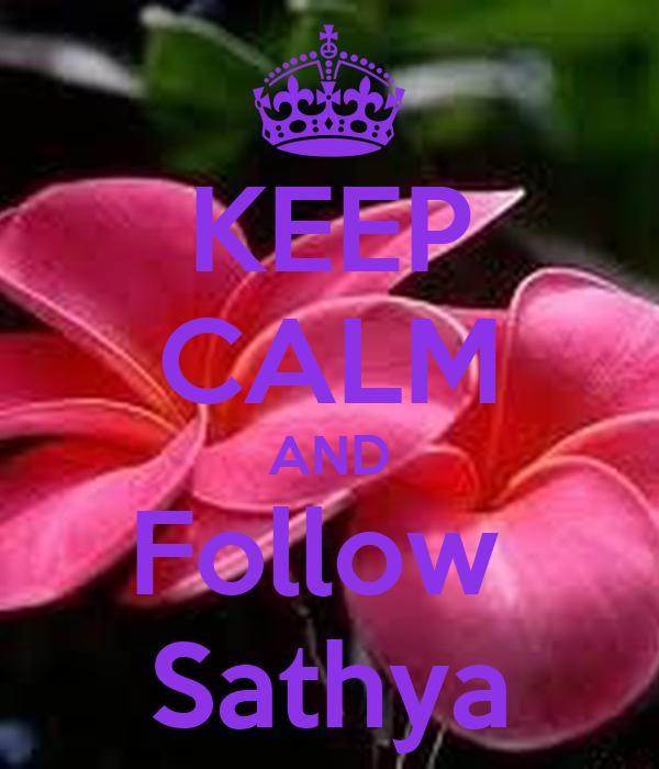 KEEP CALM AND Follow  Sathya