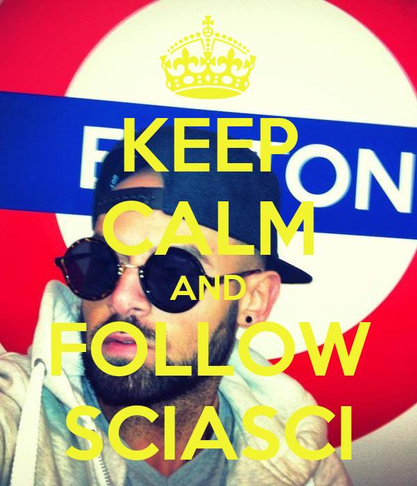 KEEP CALM AND FOLLOW SCIASCI