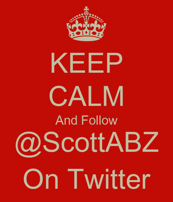 KEEP CALM And Follow @ScottABZ On Twitter