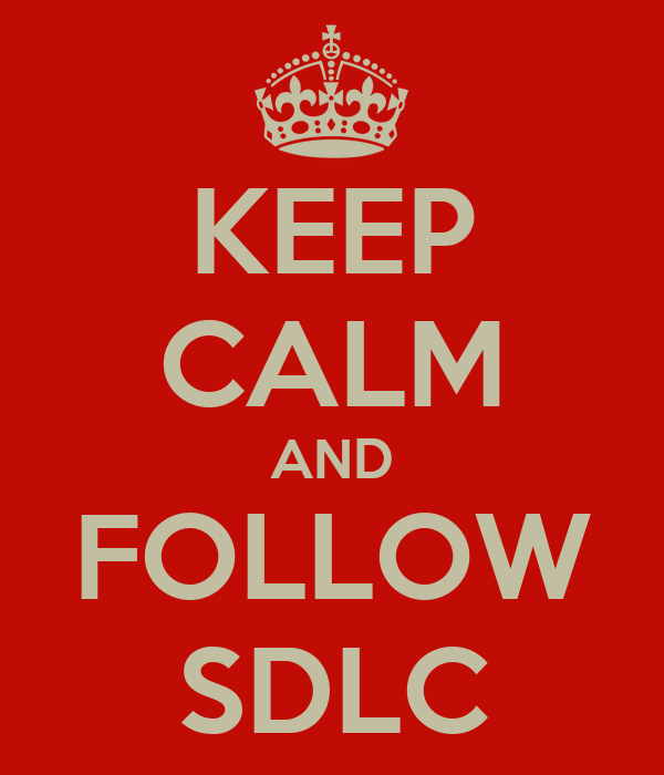 KEEP CALM AND FOLLOW SDLC