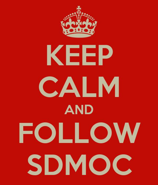 KEEP CALM AND FOLLOW SDMOC