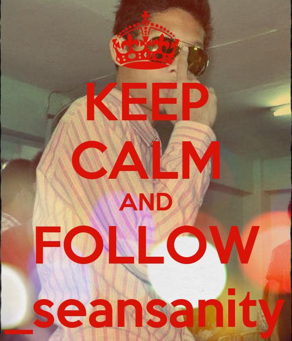 KEEP CALM AND FOLLOW _seansanity