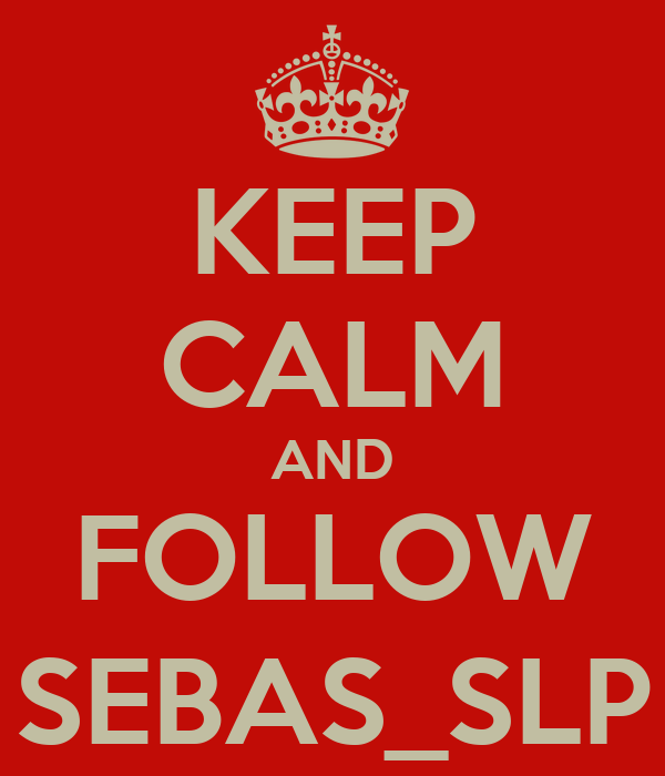 KEEP CALM AND FOLLOW SEBAS_SLP