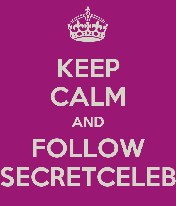 KEEP CALM AND FOLLOW SECRETCELEB