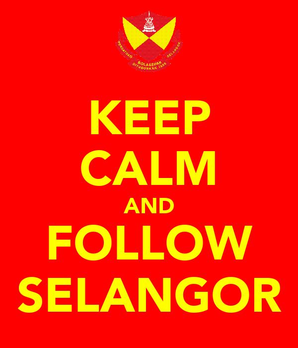 KEEP CALM AND FOLLOW SELANGOR