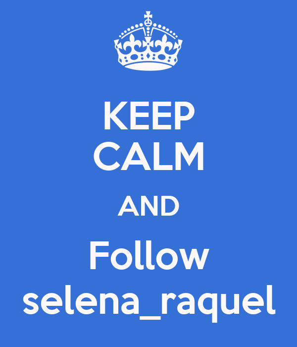 KEEP CALM AND Follow selena_raquel