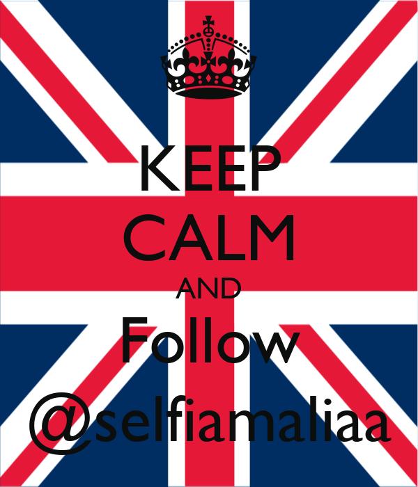 KEEP CALM AND Follow @selfiamaliaa