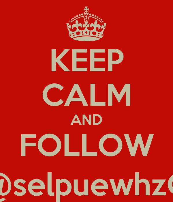 KEEP CALM AND FOLLOW @selpuewhzO