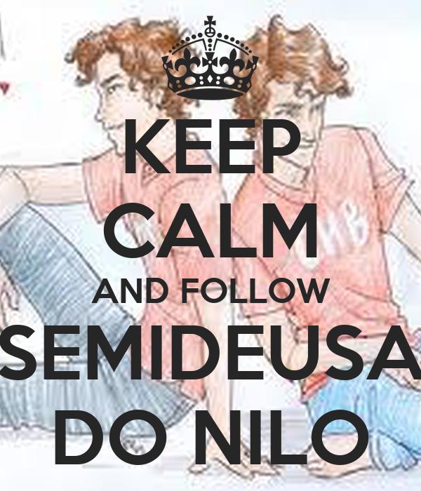 KEEP CALM AND FOLLOW SEMIDEUSA DO NILO