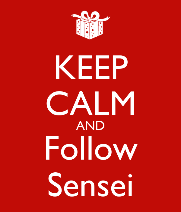 KEEP CALM AND Follow Sensei