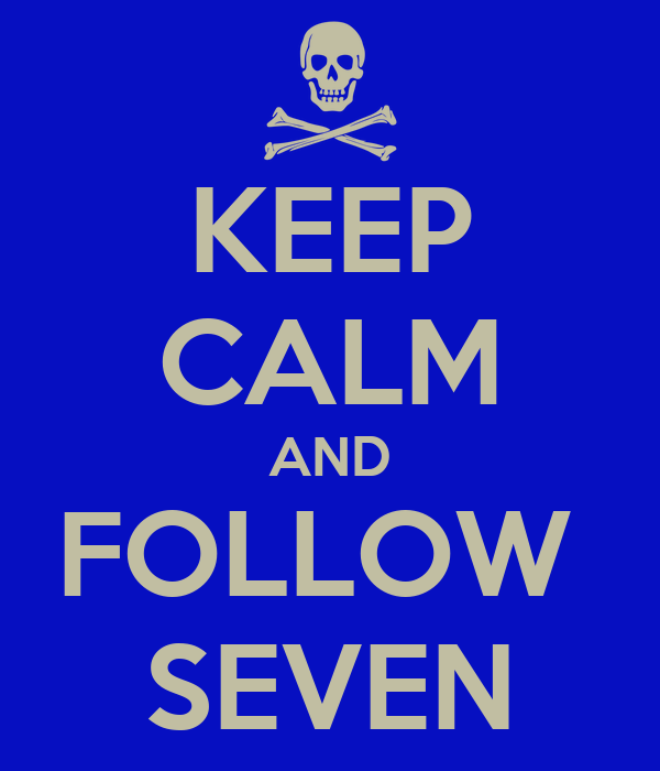 KEEP CALM AND FOLLOW  SEVEN