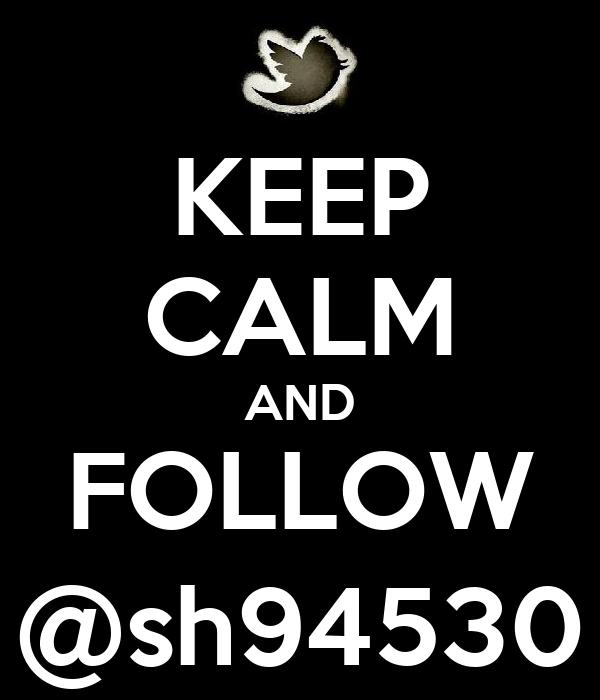 KEEP CALM AND FOLLOW @sh94530