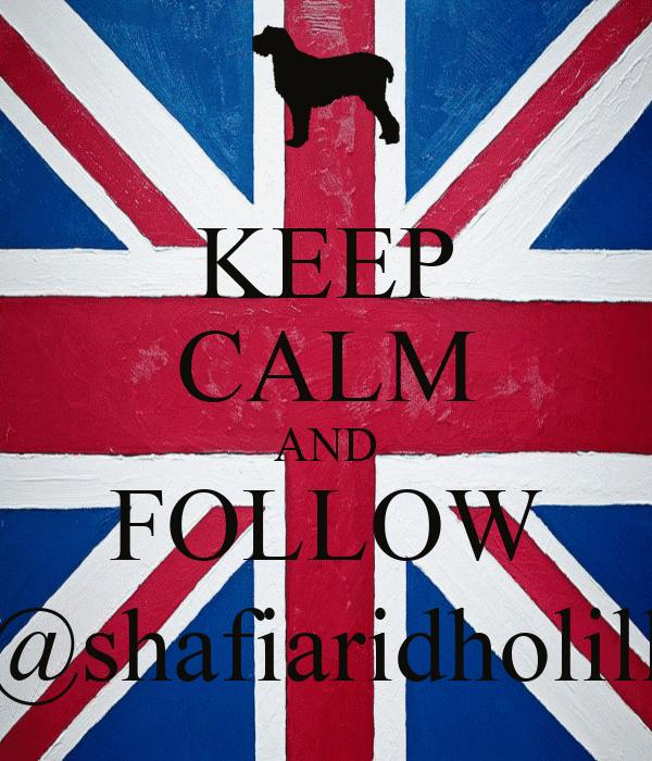 KEEP CALM AND FOLLOW @shafiaridholill