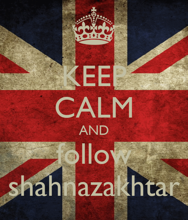 KEEP CALM AND follow shahnazakhtar