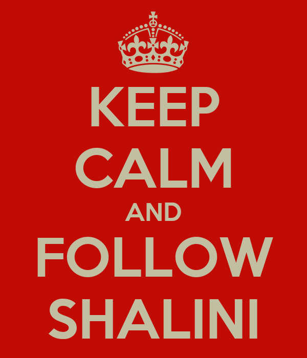 KEEP CALM AND FOLLOW SHALINI